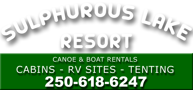 Sulphurous Lake Resort - Canoe and Boat Rentals - Cabins - RV Sites - Tenting -  Lone Butte, BC
